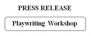 PRESS RELEASE : Playwriting Workshop on March 26, 2017